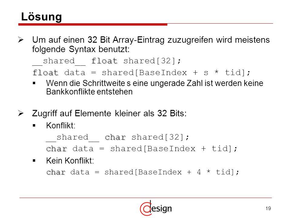 Lösung Um auf einen 32 Bit Array-Eintrag zuzugreifen wird meistens folgende Syntax benutzt: __shared__ float shared[32];